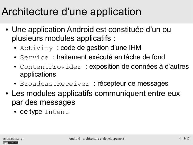 antislashn.org Android - architecture et développement 4 - 3/17 Architecture d'une application ● Une application Android e...