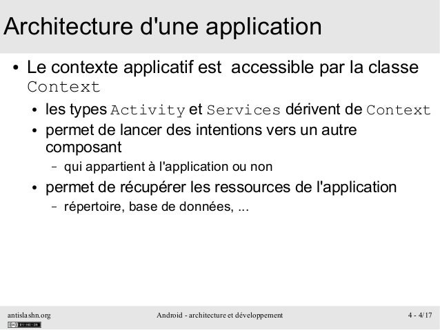 antislashn.org Android - architecture et développement 4 - 4/17 Architecture d'une application ● Le contexte applicatif es...