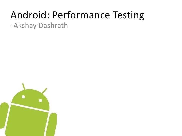 Android: Performance Testing<br />-Akshay Dashrath<br />