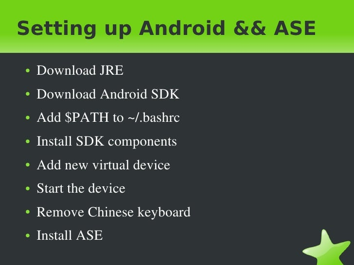 Setting up Android && ASE     ●   Download JRE     ●   Download Android SDK     ●   Add $PATH to ~/.bashrc     ●   Install...