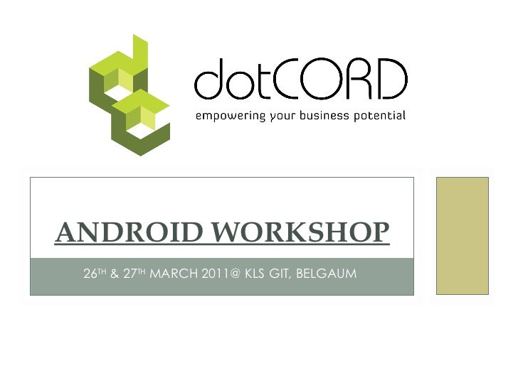 26th & 27th March 2011@ KLS GIT, Belgaum <br />Android Workshop<br />