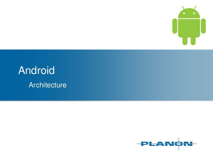 Android<br />	Architecture<br />