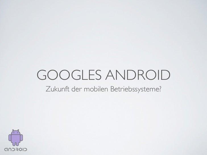 GOOGLES ANDROID Zukunft der mobilen Betriebssysteme?