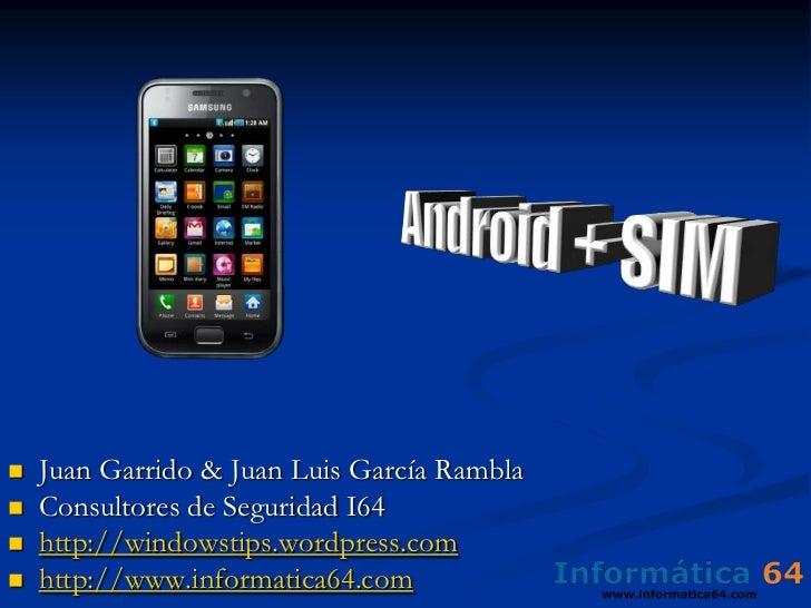 Android + SIM<br /><ul><li>Juan Garrido & Juan Luis García Rambla