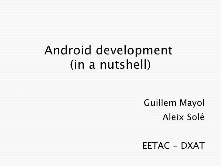 Android development       (in a nutshell)●                 ●                     Guillem Mayol                       ●    ...