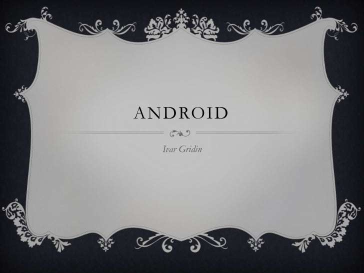 ANDROID  Ivar Gridin
