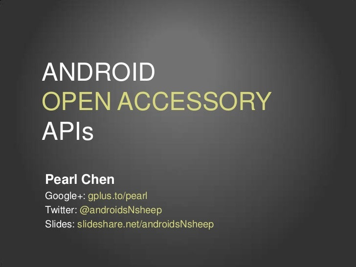 ANDROIDOPEN ACCESSORYAPIsPearl ChenGoogle+: gplus.to/pearlTwitter: @androidsNsheepSlides: slideshare.net/androidsNsheep