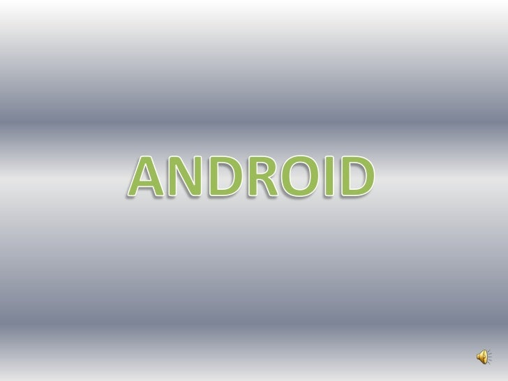 Android  Android es un sistema operativo móvil basado en Linux, que junto con  aplicaciones middleware, está enfocado para...