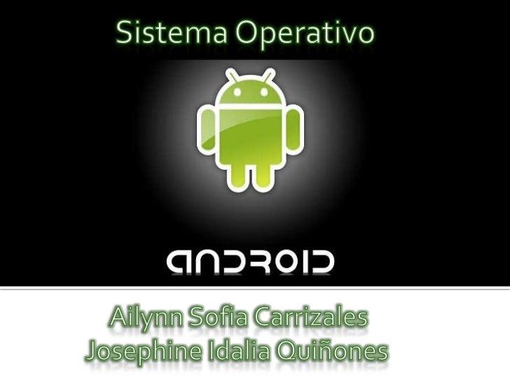 Android,es sistema operativo paramóviles basado en Linux y diseño única yexclusivamente para teléfonos móviles (osmartphon...