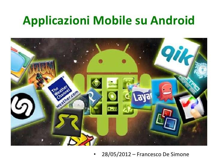 Applicazioni Mobile su Android            • 28/05/2012 – Francesco De Simone
