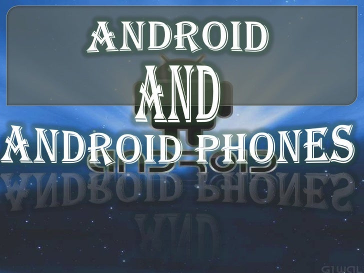 Android, Inc. founded in Palo Alto, California, UnitedStates in October 2003 by Andy Rubin(co-founder ofDanger), Rich Mine...