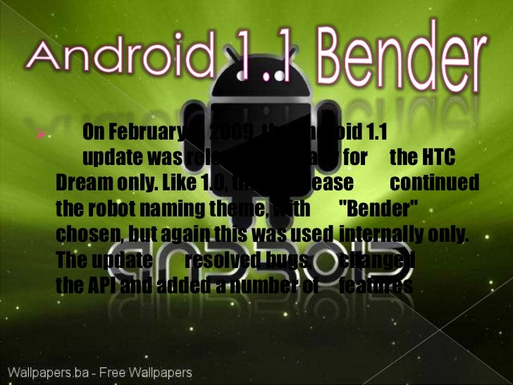      On April 30, 2009, the Android 1.5 update was    released, based on Linux kernel 2.6.27. This was    the first rele...