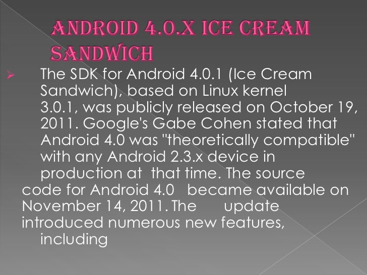    On June 27, 2012, at the Google I/O conference, Google    announced Android 4.1 (Jelly Bean). Based on Linux    kernel...