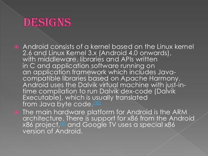 Androids kernel is based on the Linux kernel and has furtherarchitecture changes by Google outside the typical Linux kerne...