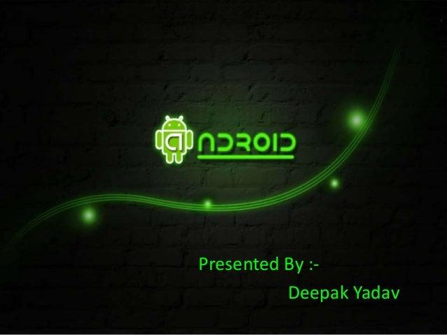 Presented By :-          Deepak Yadav