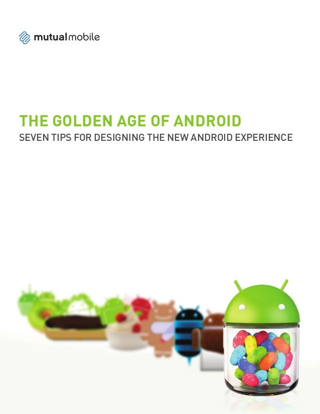 THE GOLDEN AGE OF ANDROIDSEVEN TIPS FOR DESIGNING THE NEW ANDROID EXPERIENCE