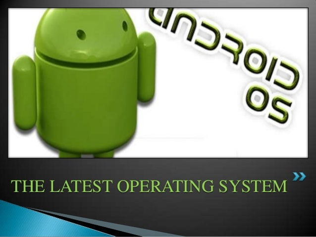 THE LATEST OPERATING SYSTEM