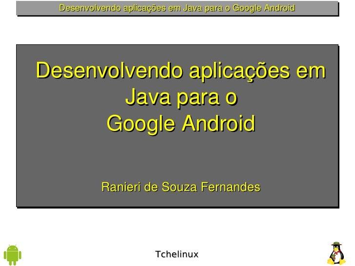 DesenvolvendoaplicaçõesemJavaparaoGoogleAndroid     Desenvolvendoaplicaçõesem         Javaparao       Google...