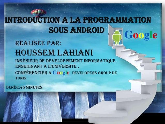 INTRODUCTION A LA PROGRAMMATION          SOUS ANDROID                                                Google    RéaliséE pa...