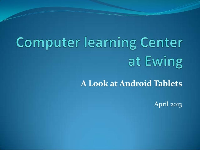 A Look at Android Tablets                  April 2013