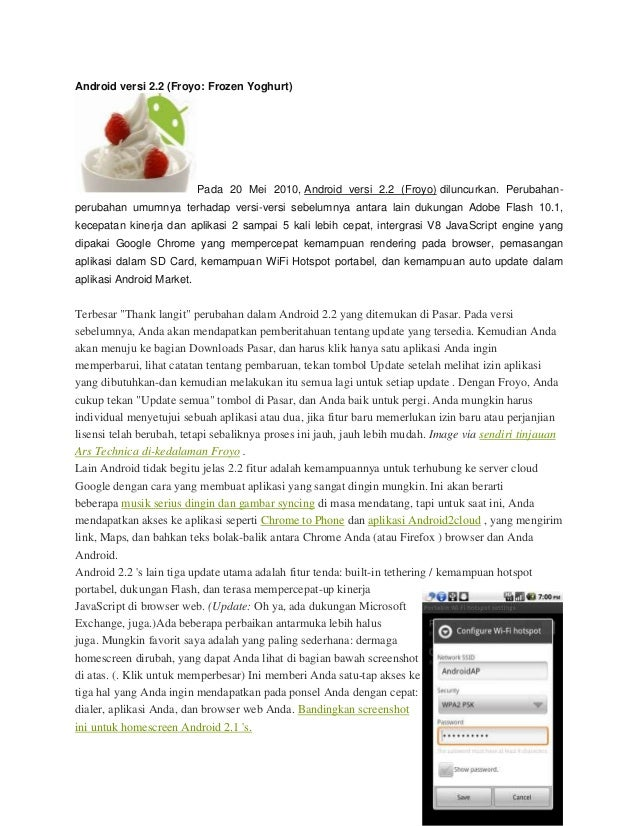 Android versi 2.2 (Froyo: Frozen Yoghurt)                           Pada 20 Mei 2010, Android versi 2.2 (Froyo) diluncurka...