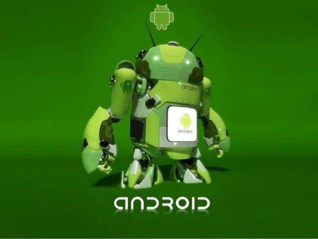 Android es un sistema operativo basado en Linux, diseñadoprincipalmente para móviles con pantalla táctil como teléfonosint...