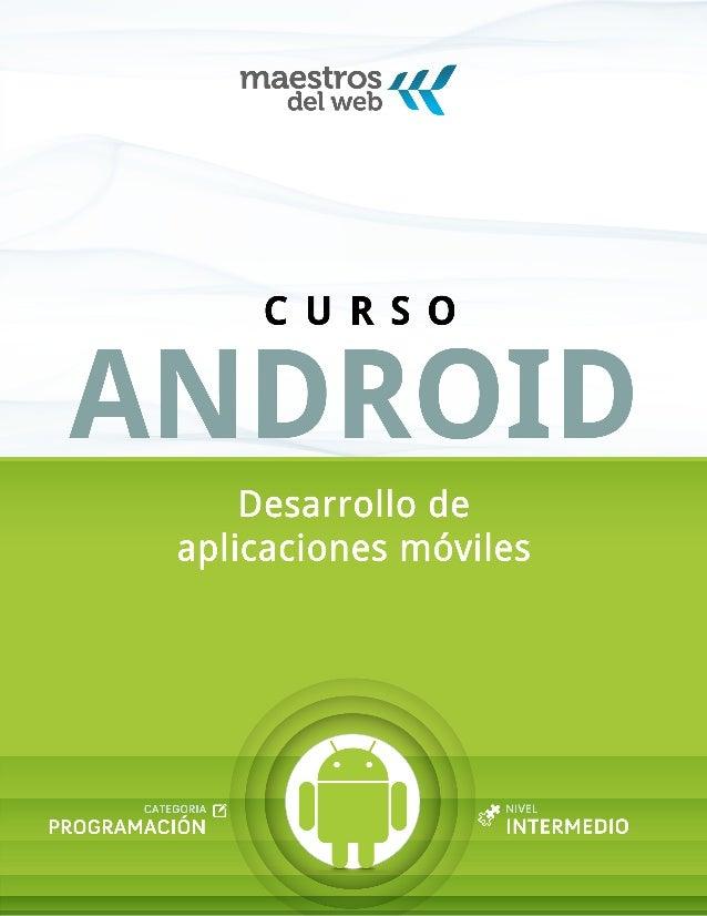 2CURSO ANDROID SOBRE LA GUÍA Curso Android: Desarrollo de aplicaciones móviles Versión 1 / junio 2011 Nivel: Básico / Inte...