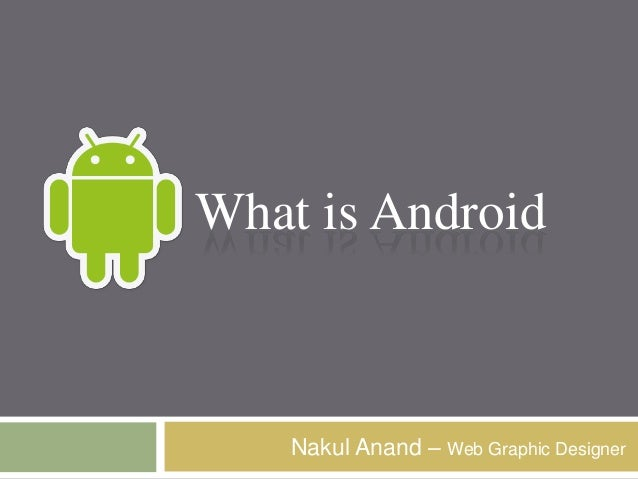 Nakul Anand – Web Graphic Designer What is Android
