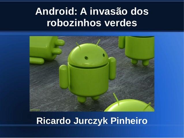 Android: A invasão dos robozinhos verdes  Ricardo Jurczyk Pinheiro