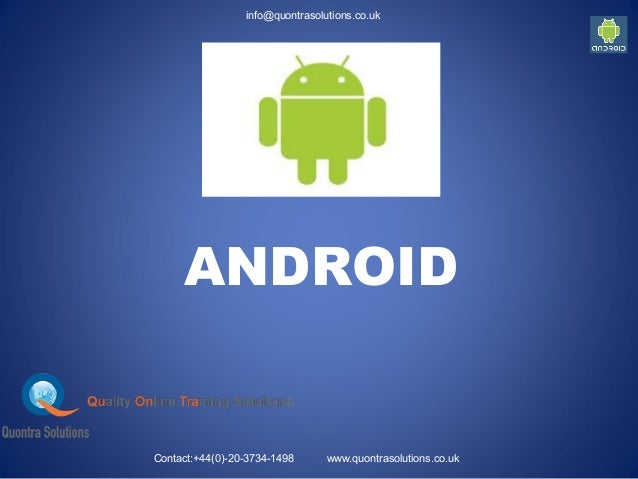 ANDROID info@quontrasolutions.co.uk Contact:+44(0)-20-3734-1498 www.quontrasolutions.co.uk