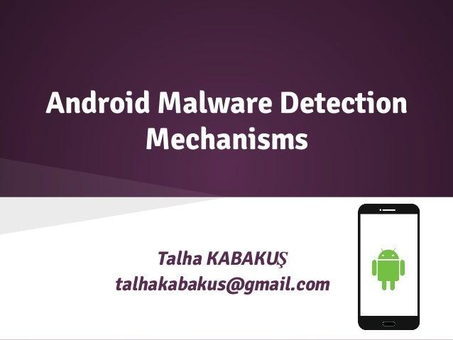 Android Malware Detection Mechanisms Talha KABAKUŞ talhakabakus@gmail.com