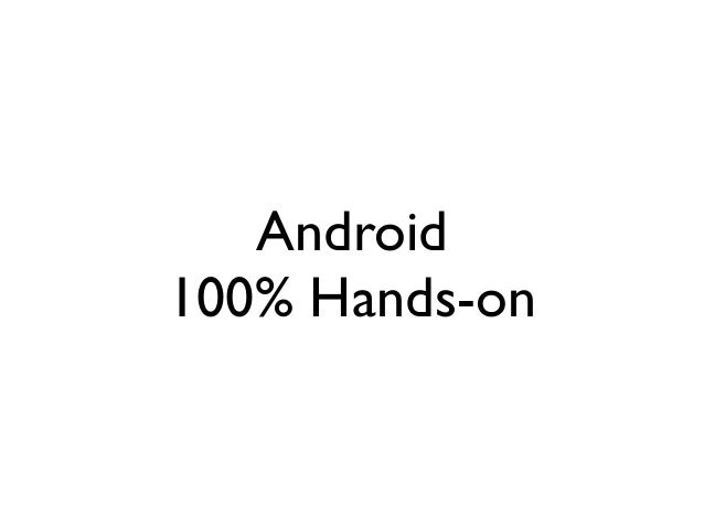 Android	  100% Hands-on