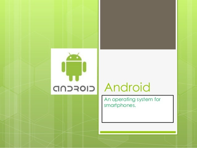 Android An operating system for smartphones.