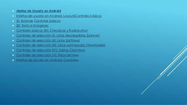  nterfaz de Usuario en Android  Interfaz de usuario en Android: LayoutsControles básicos  (I): Botones Controles básico...
