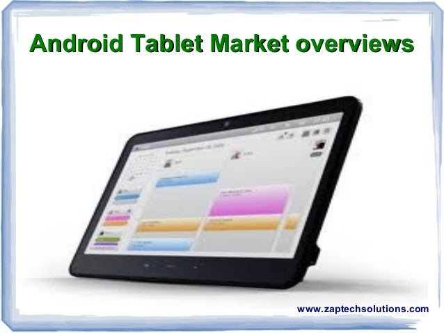 Android Tablet Market overviews                     www.zaptechsolutions.com