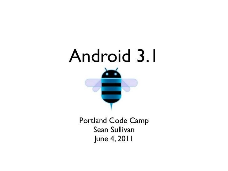 Android 3.1 Portland Code Camp     Sean Sullivan     June 4, 2011
