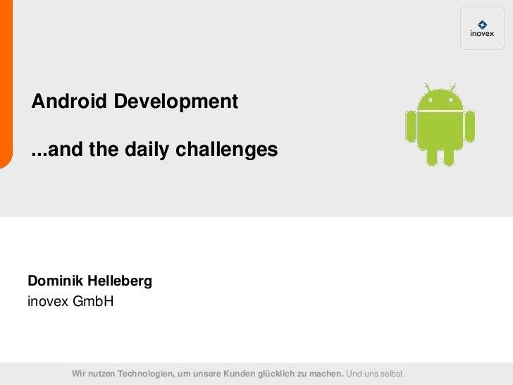 Android Development...and the daily challengesDominik Helleberginovex GmbH      Wir nutzen Technologien, um unsere Kunden ...
