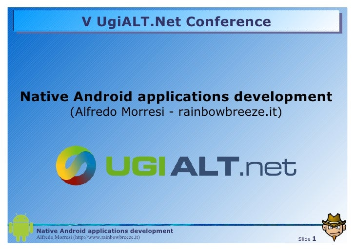 V UgiALT.Net Conference Native Android applications development (Alfredo Morresi - rainbowbreeze.it)