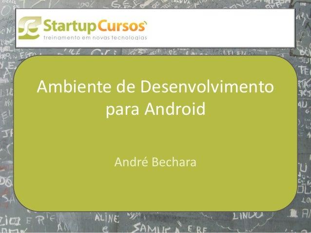 xsdfdsfsd  Ambiente de Desenvolvimento para Android
