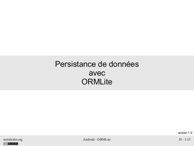 antislashn.org Android - ORMLite D - 1/15 Persistance de données avec ORMLite version 1.0