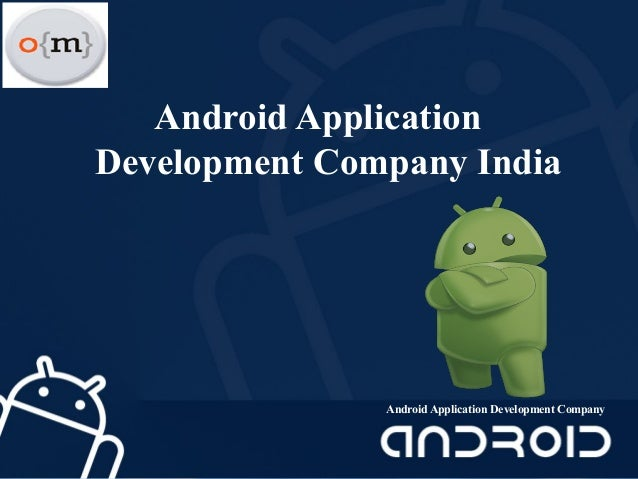 Android Application Development Company India Android Application Development Company