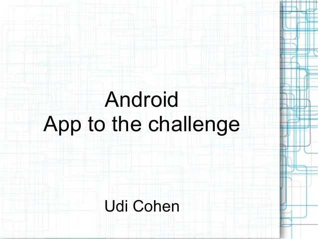 AndroidApp to the challenge      Udi Cohen