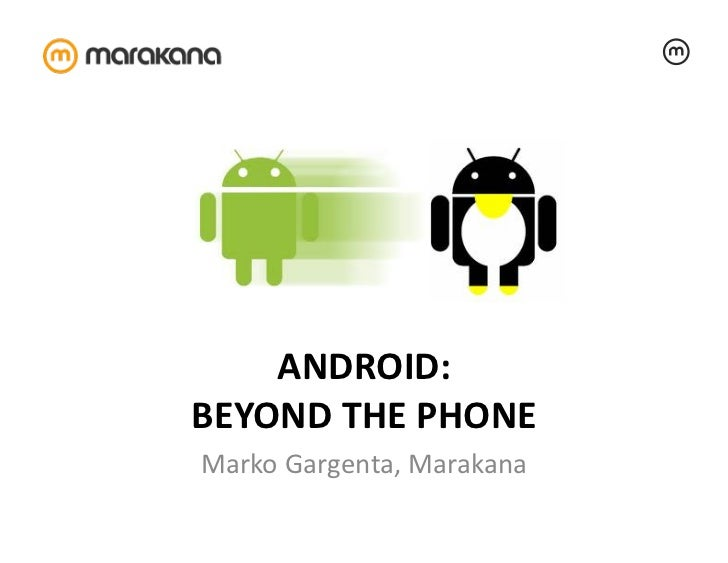 ANDROID:	  BEYOND	  THE	  PHONE	  Marko	  Gargenta,	  Marakana