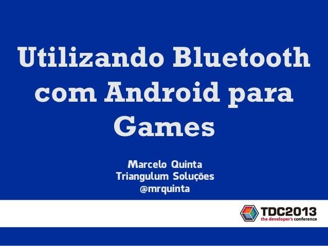 Marcelo QuintaTriangulum Soluções@mrquintaUtilizando Bluetoothcom Android paraGames