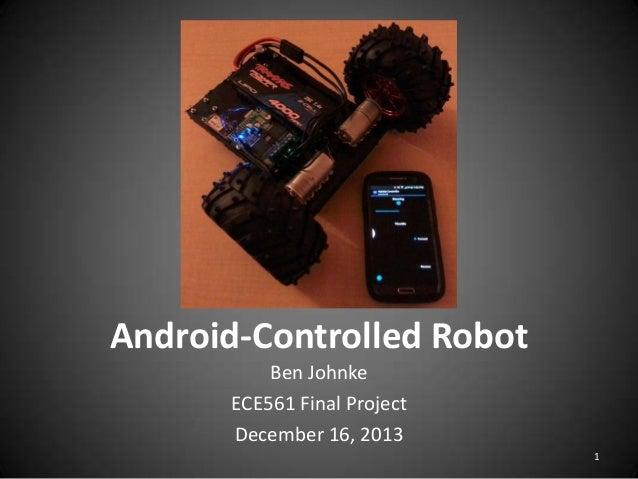 Android-Controlled Robot Ben Johnke ECE561 Final Project December 16, 2013 1