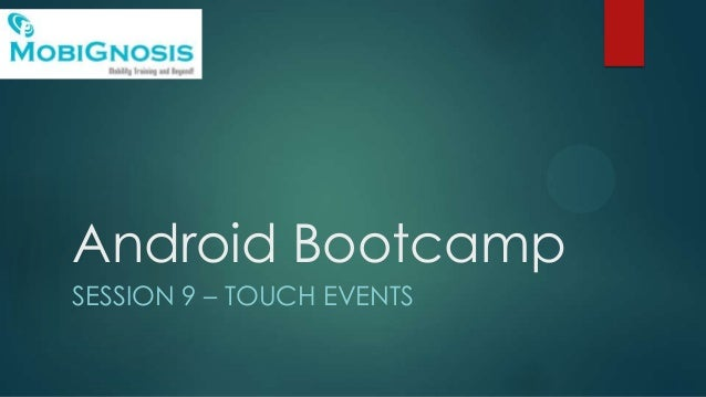 Android Bootcamp SESSION 9 – TOUCH EVENTS
