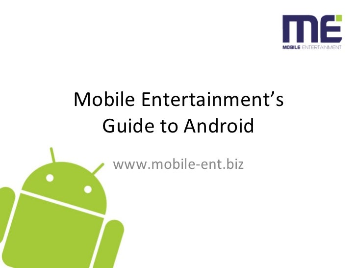 Mobile Entertainment's Guide to Android www.mobile-ent.biz