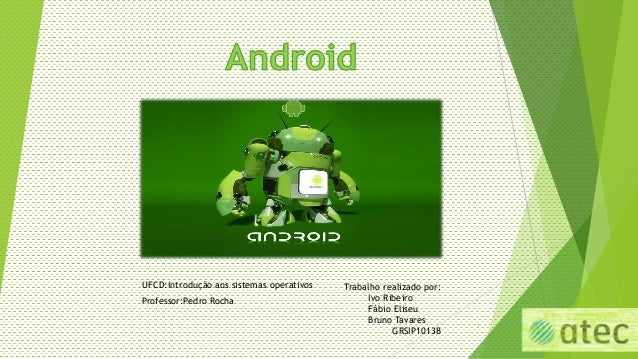 Trabalho realizado por: Ivo Ribeiro Fábio Eliseu Bruno Tavares GRSIP1013B UFCD:Introdução aos sistemas operativos Professo...