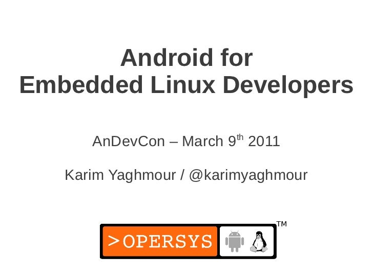 Android forEmbedded Linux Developers      AnDevCon – March 9th 2011   Karim Yaghmour / @karimyaghmour