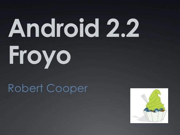Android 2.2 Froyo Robert Cooper